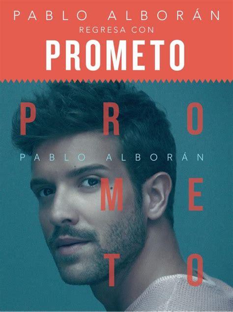Pablo Alborán regresa con  Prometo    Boom On Line