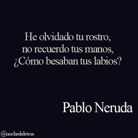 Pablo Neruda | Spanish quotes/ funny | Pinterest