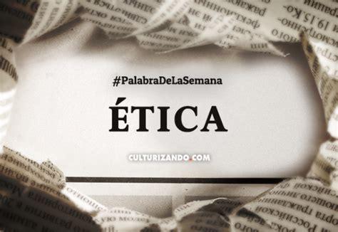Palabra de la semana: «Ética»  +Frases