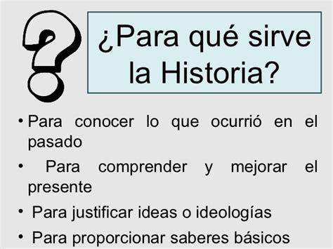 ¿PARA QUÉ SIRVE LA HISTORIA?