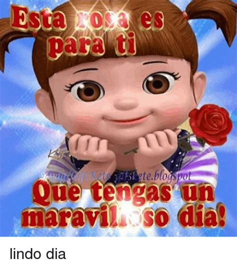 Para Ti Que Tangas Un maraviL So Dia! Lindo Dia | Meme on ...