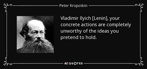 Peter Kropotkin quote: Vladimir Ilyich [Lenin], your ...