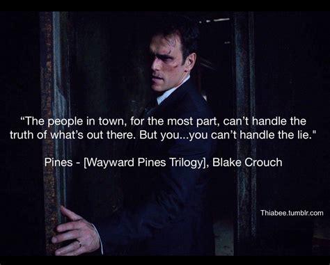 Pines. Wayward Pines Trilogy. Wayward Pines quote. Blake ...