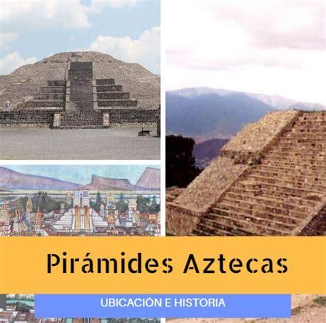 Pirámides Aztecas: Historia, Nombres y Ubicación