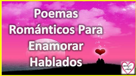Poemas Romanticos Para Enamorar Hablados - Poema Para Ti ...