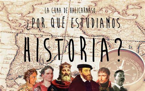 ¿Por qué estudiamos historia hoy en día? La historia nos ...
