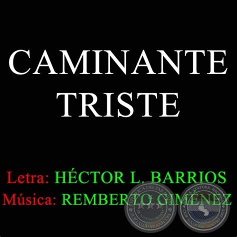 Portal Guaraní   CAMINANTE TRISTE   Letra de HÉCTOR L. BARRIOS