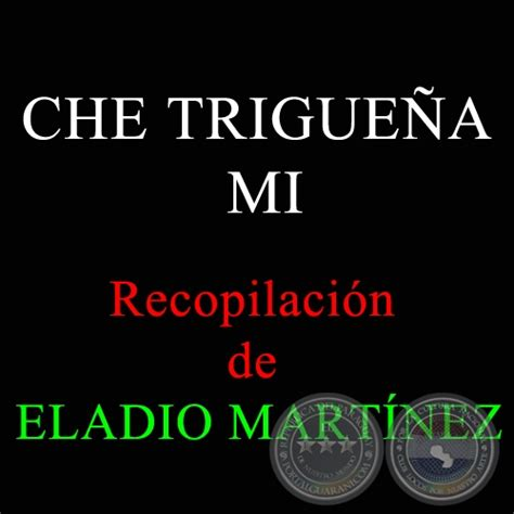 Portal Guaraní - CHE TRIGUEÑA MÍ - Recopilación de ELADIO ...