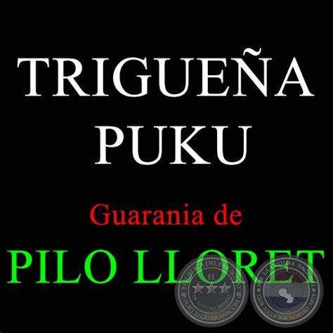 Portal Guaraní - TRIGUEÑA PUKU - PILO LLORET