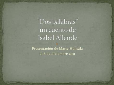 """PPT   """"Dos palabras """" un cuento de Isabel Allende ..."""