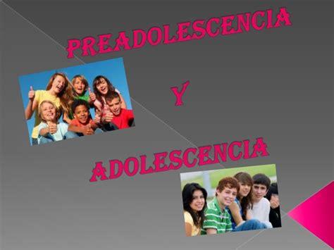 preadolescencia y adolescencia