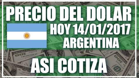 Precio del Dolar hoy en Argentina Hoy 14 de Enero del 2017 ...