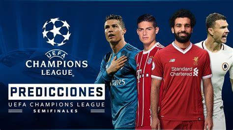 PREDICCIONES UEFA Champions League Semifinales 2018 ...