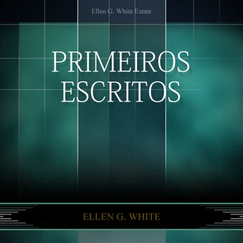 Primeiros Escritos – Ellen White Audio – Português