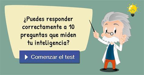 ¿Puedes responder correctamente a 10 preguntas que miden ...