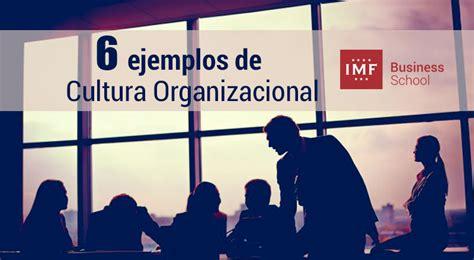 ¿Qué es cultura organizacional? 6 ejemplos claves • MBA • IMF