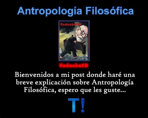 ¿Qué es la Antropología Filosófica?   Taringa!