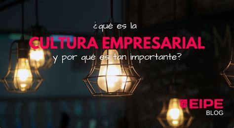 ¿Qué es la cultura empresarial y por qué es tan importante ...