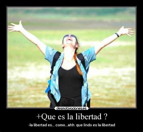 +Que es la libertad ?   Desmotivaciones