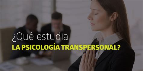 ¿Qué estudia la Psicología Transpersonal?   BLOG | UTEL