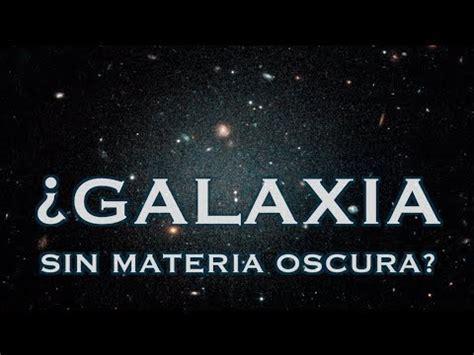 ¿Qué significa que haya una galaxia sin materia oscura ...