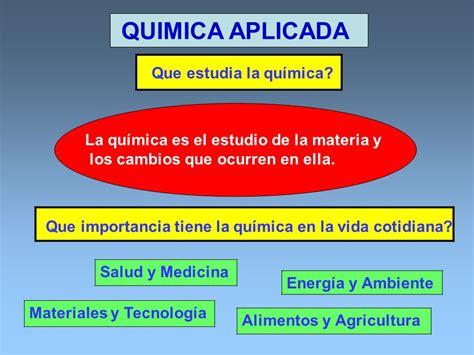 QUIMICA APLICADA Que estudia la química? Salud y Medicina ...
