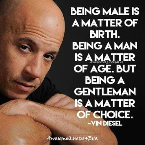 Quote about being a man from Vin Diesel. | Interesting ...