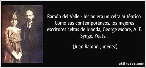 Ramón del Valle   Inclán era un celta auténtico. Como sus...