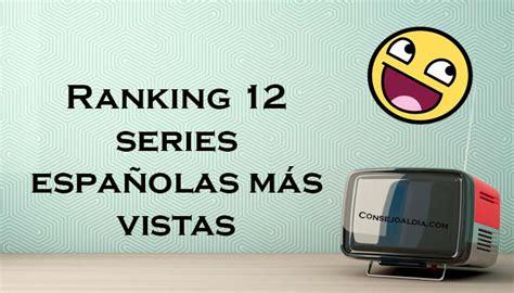 Ranking 12 series españolas más vistas - Consejo al Día
