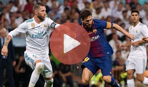 Real Madrid vs Barcelona LIVE STREAM   Watch El Clasico ...