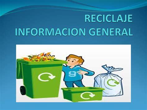 RECICLAJE INFORMACION GENERAL   ppt video online descargar