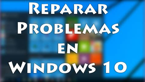 Reparar Errores Windows 10 con Solucionador de Problemas ...