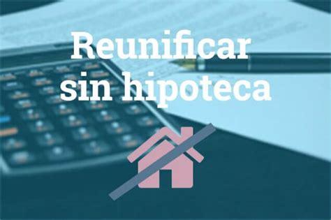 Reunificacion De Deudas Prestamo Hipotecario Hipotecas ...
