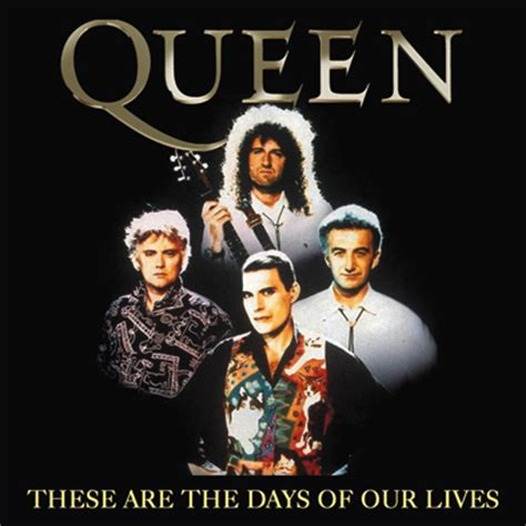 ROMANTIC MOMENTS SONGS: QUEEN   THESE ARE THE DAYS OF OUR ...