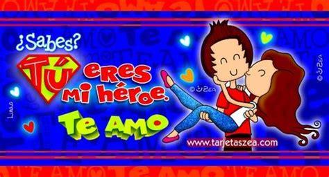 ¿Sabes? Tú eres mi héroe. Te Amo | Tarjetas Zea - Amor ...