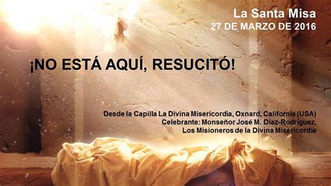 Santa Misa, Domingo de Resurrección, 27 de marzo de 2016 ...