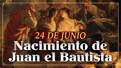 SANTO DEL DÍA   24 DE JUNIO   Nacimiento de San Juan ...