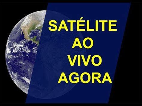 SATÉLITE AO VIVO BRASIL AGORA EM TEMPO REAL | MAPAS AO ...