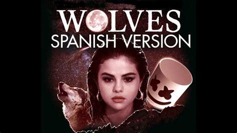 Selena Gomez, Marshmello - Wolves (Spanish Version ...