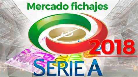 Serie A: Mercado de fichajes y rumores de la Serie A 2018 ...