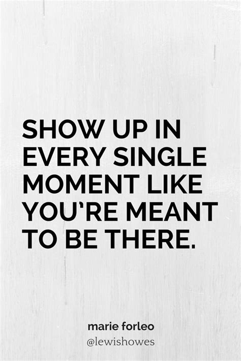 Show up in every single moment like you re meant to be there