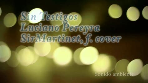 Sin Testigos Luciano Pereyra, cover Sir Martinet - YouTube
