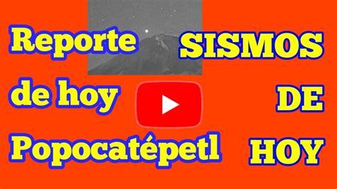 sismos de hoy en el mundo volcán popocatépetl hoy reporte ...