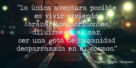 """""""La única aventura posible es vivir viviendo.""""   el Mundo ..."""