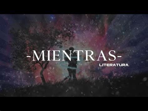 ♥MIENTRAS♥ Literatura | CANCIÓN ROMÁNTICA | Vídeo letra ...