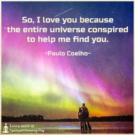 So, I love you because the entire universe conspired to ...