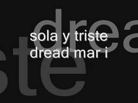 sola y triste - dread mar i Lyrics - YouTube