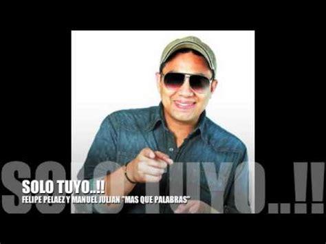 SOLO TUYO  FELIPE PELAEZ Y MANUEL JULIAN .m4v   YouTube