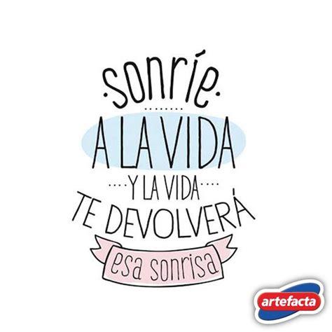 Sonríe a la vida y la vida te devolverá una sonrisa. # ...