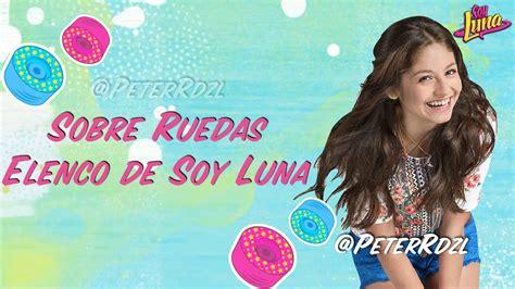 #SoyLuna: Sobre Ruedas   Letra   conozcamos las canciones ...